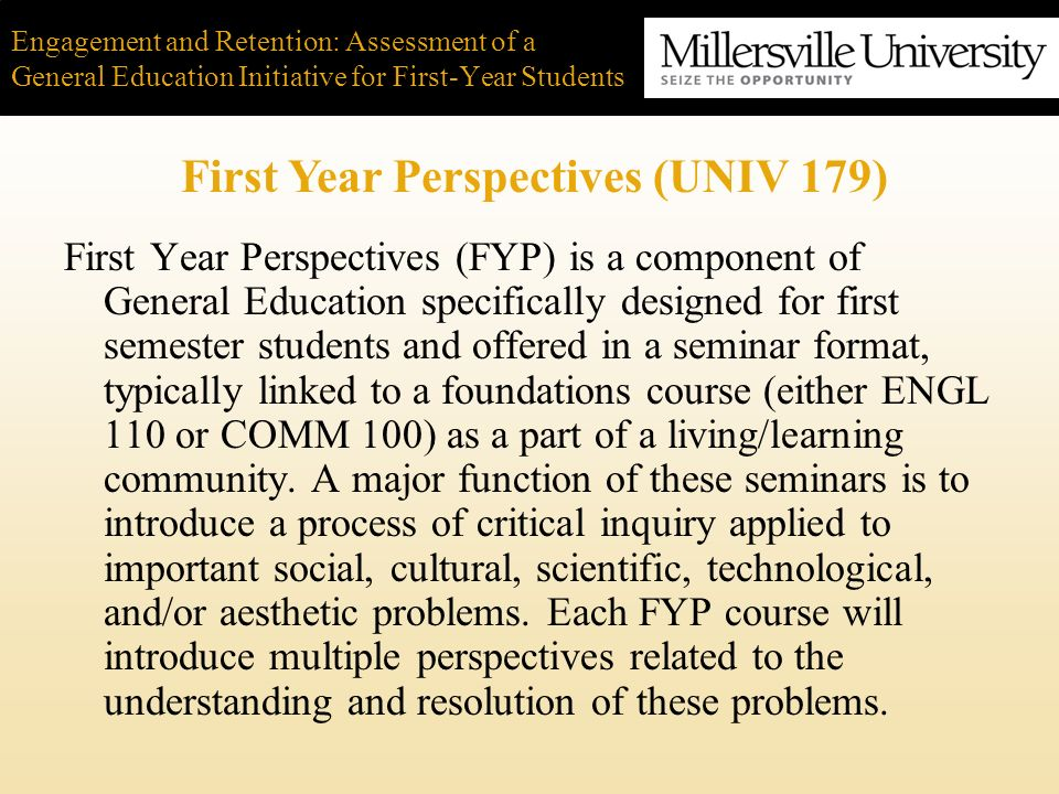 Engagement and Retention: Assessment of a General Education Initiative for First-Year Students First Year Perspectives (FYP) is a component of General