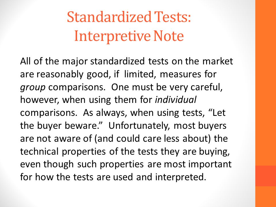 Standardized Tests: Interpretive Note All of the major standardized tests on the market are reasonably good, if limited, measures for group comparisons.