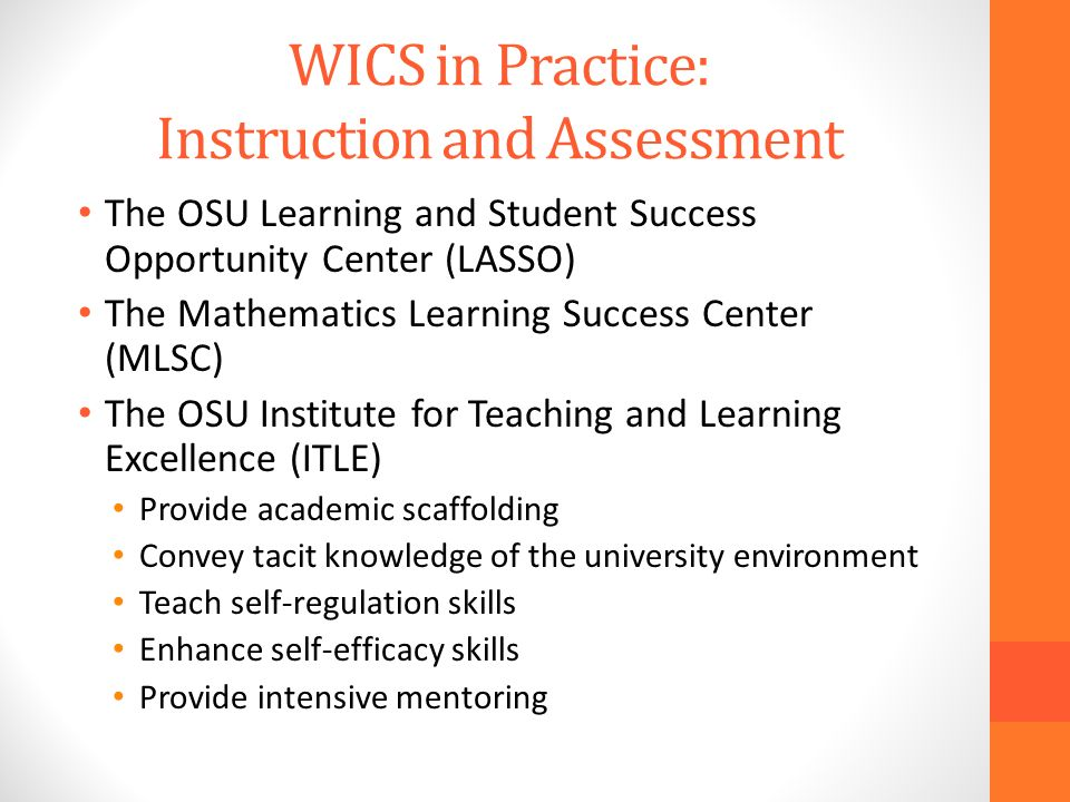 WICS in Practice: Instruction and Assessment The OSU Learning and Student Success Opportunity Center (LASSO) The Mathematics Learning Success Center (
