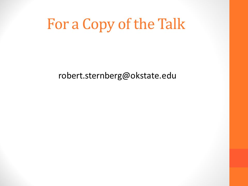 For a Copy of the Talk robert.sternberg@okstate.edu