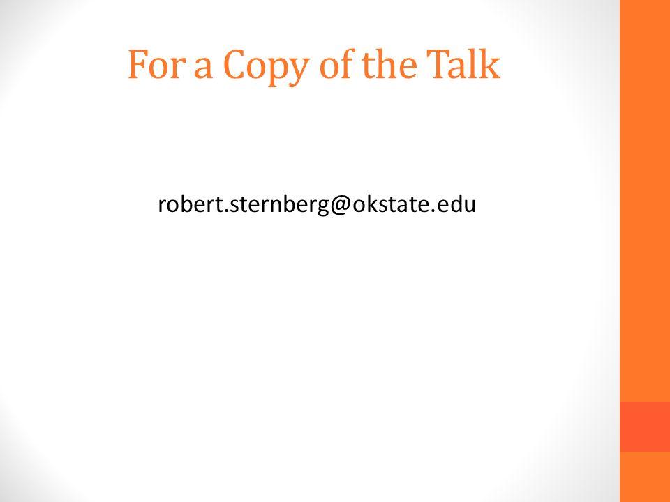 For a Copy of the Talk robert.sternberg@okstate.edu