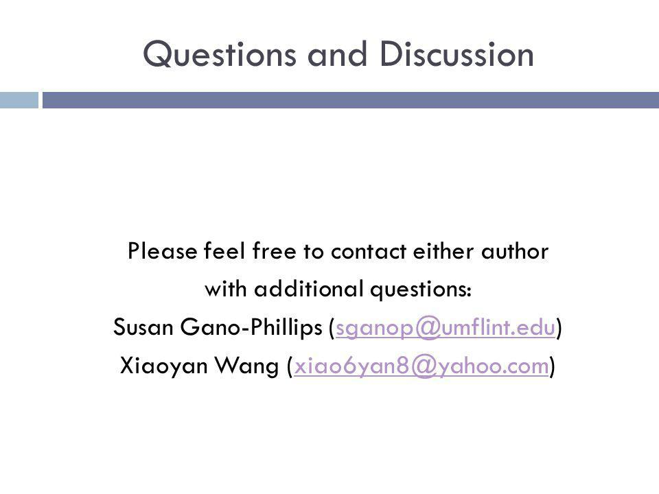 Questions and Discussion Please feel free to contact either author with additional questions: Susan Gano-Phillips Xiaoyan Wang