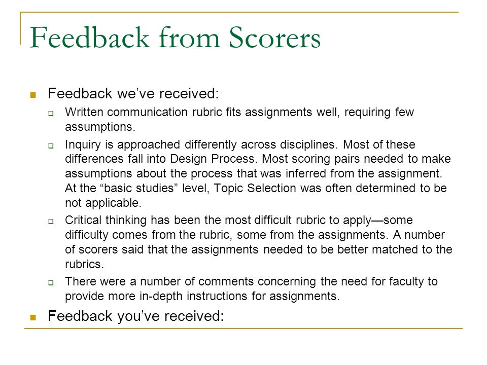 Feedback from Scorers Feedback weve received: Written communication rubric fits assignments well, requiring few assumptions. Inquiry is approached dif