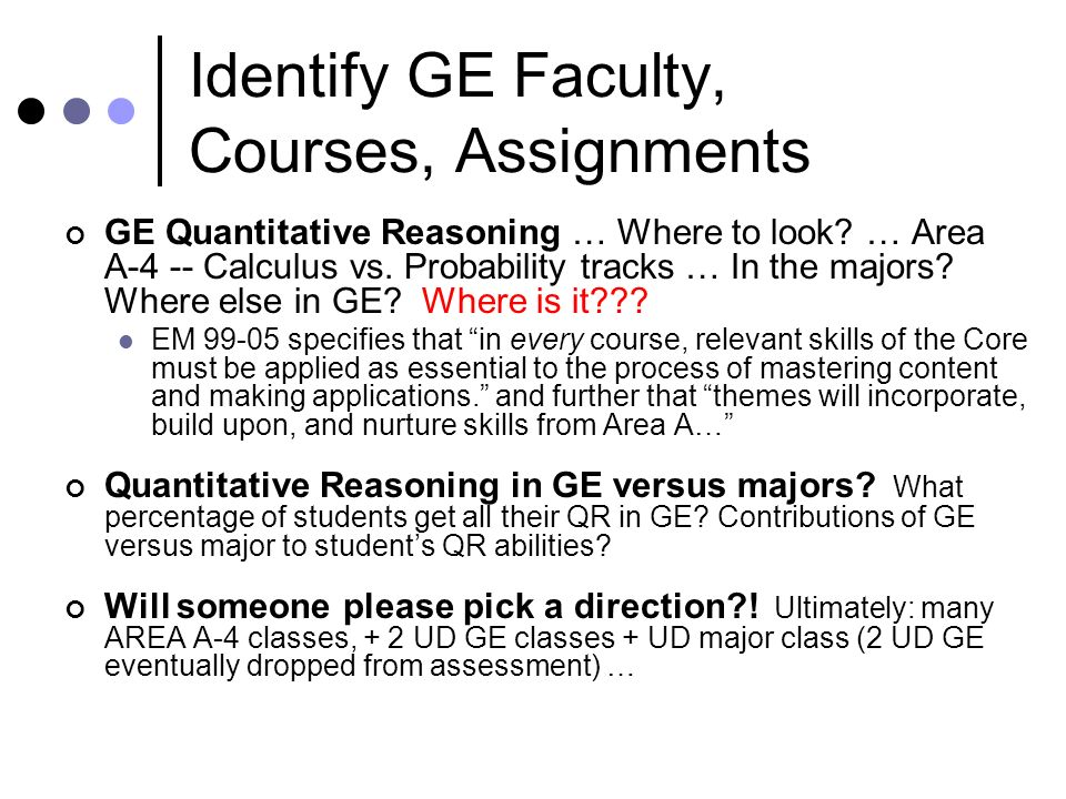 Identify GE Faculty, Courses, Assignments GE Quantitative Reasoning … Where to look.