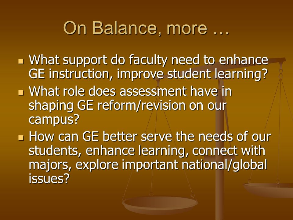 On Balance, more … What support do faculty need to enhance GE instruction, improve student learning.