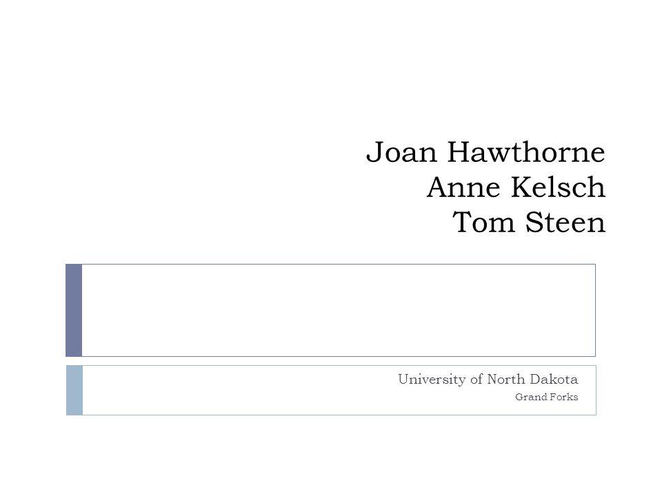 Joan Hawthorne Anne Kelsch Tom Steen University of North Dakota Grand Forks