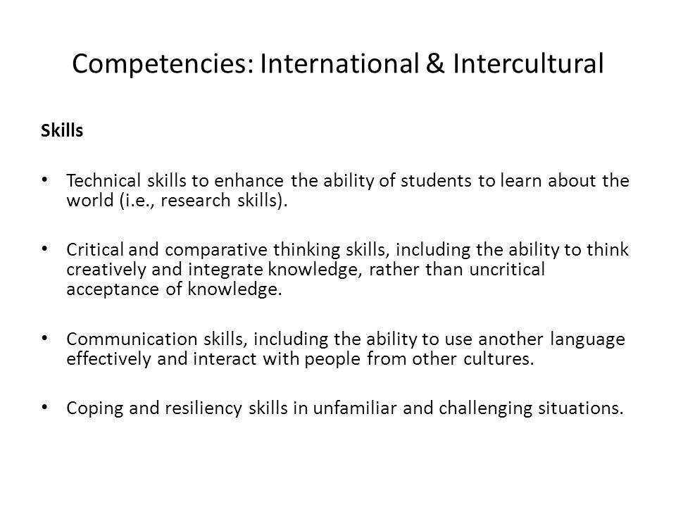 Competencies: International & Intercultural Skills Technical skills to enhance the ability of students to learn about the world (i.e., research skills).