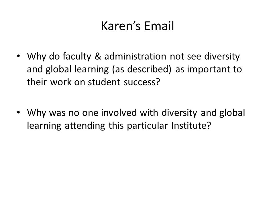Karens Email Why do faculty & administration not see diversity and global learning (as described) as important to their work on student success.