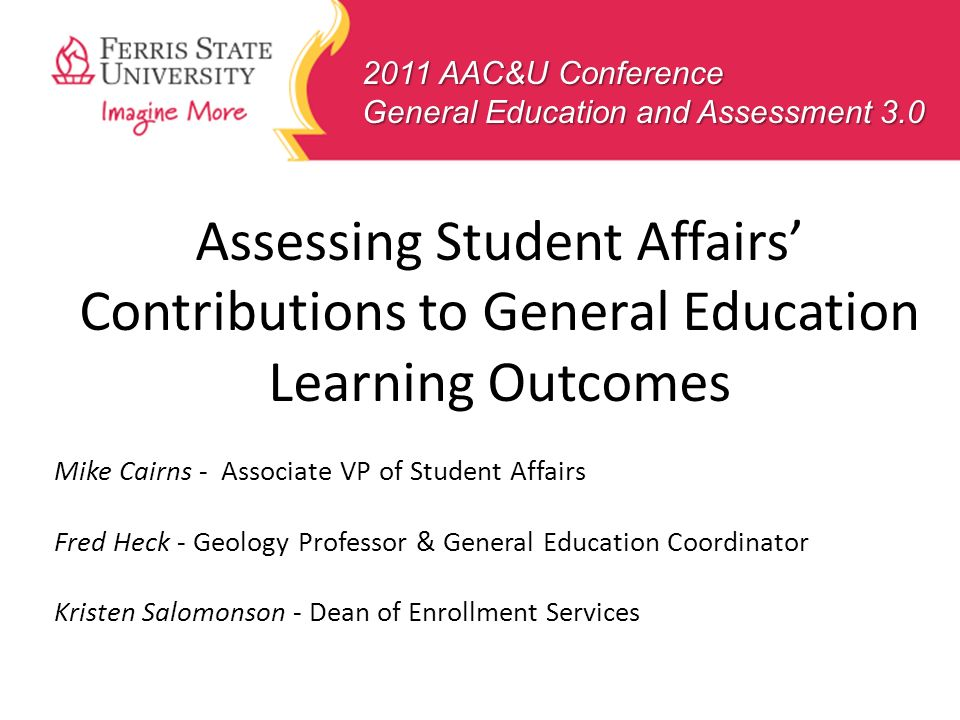 Assessing Student Affairs Contributions to General Education Learning Outcomes Mike Cairns - Associate VP of Student Affairs Fred Heck - Geology Profe