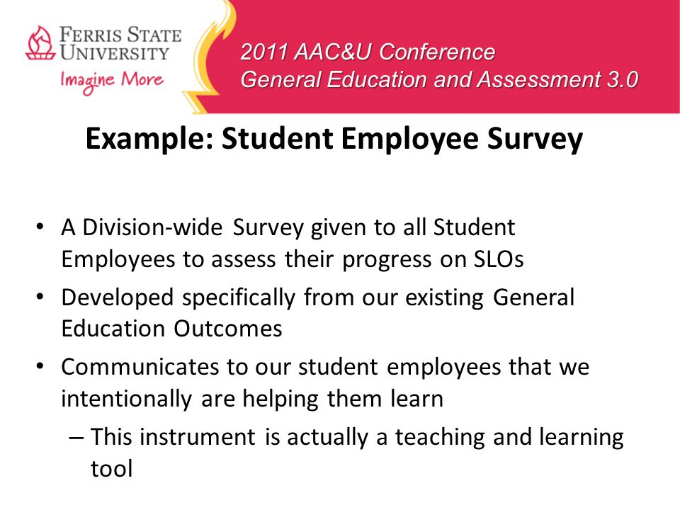 2011 AAC&U Conference General Education and Assessment 3.0 Example: Student Employee Survey A Division-wide Survey given to all Student Employees to a