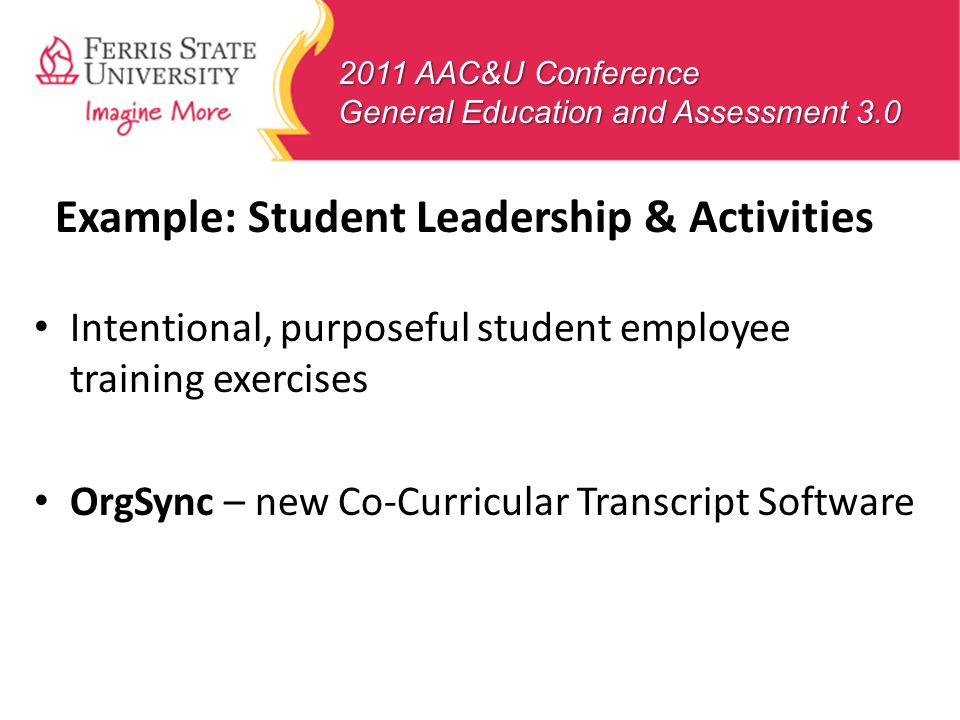 2011 AAC&U Conference General Education and Assessment 3.0 Example: Student Leadership & Activities Intentional, purposeful student employee training