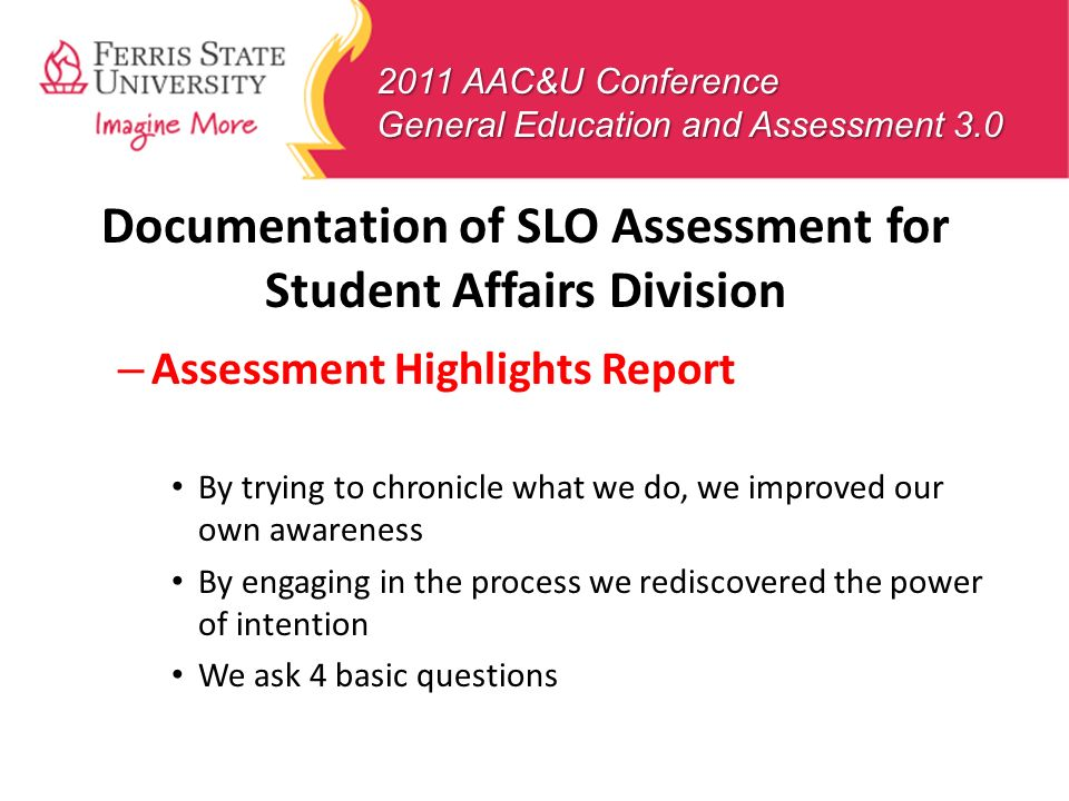 2011 AAC&U Conference General Education and Assessment 3.0 Documentation of SLO Assessment for Student Affairs Division – Assessment Highlights Report