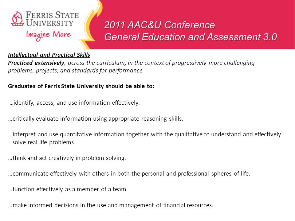 2011 AAC&U Conference General Education and Assessment 3.0 Intellectual and Practical Skills Practiced extensively, across the curriculum, in the cont