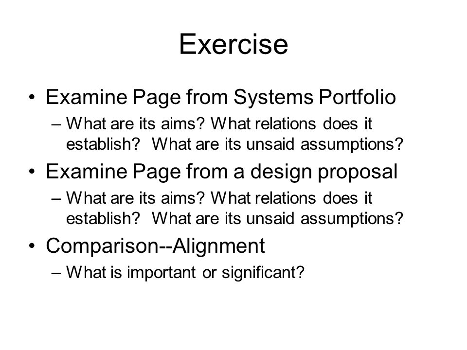 Exercise Examine Page from Systems Portfolio –What are its aims? What relations does it establish? What are its unsaid assumptions? Examine Page from