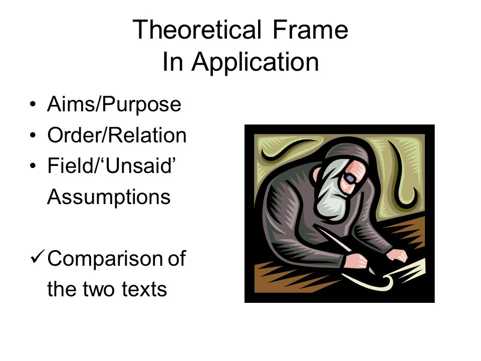 Theoretical Frame In Application Aims/Purpose Order/Relation Field/Unsaid Assumptions Comparison of the two texts