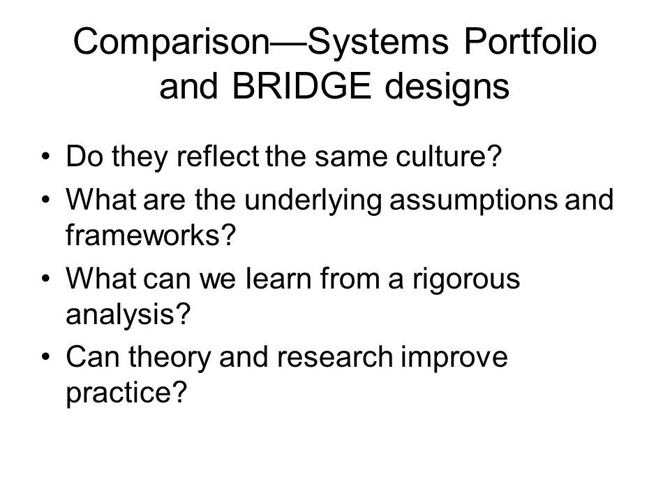 ComparisonSystems Portfolio and BRIDGE designs Do they reflect the same culture.