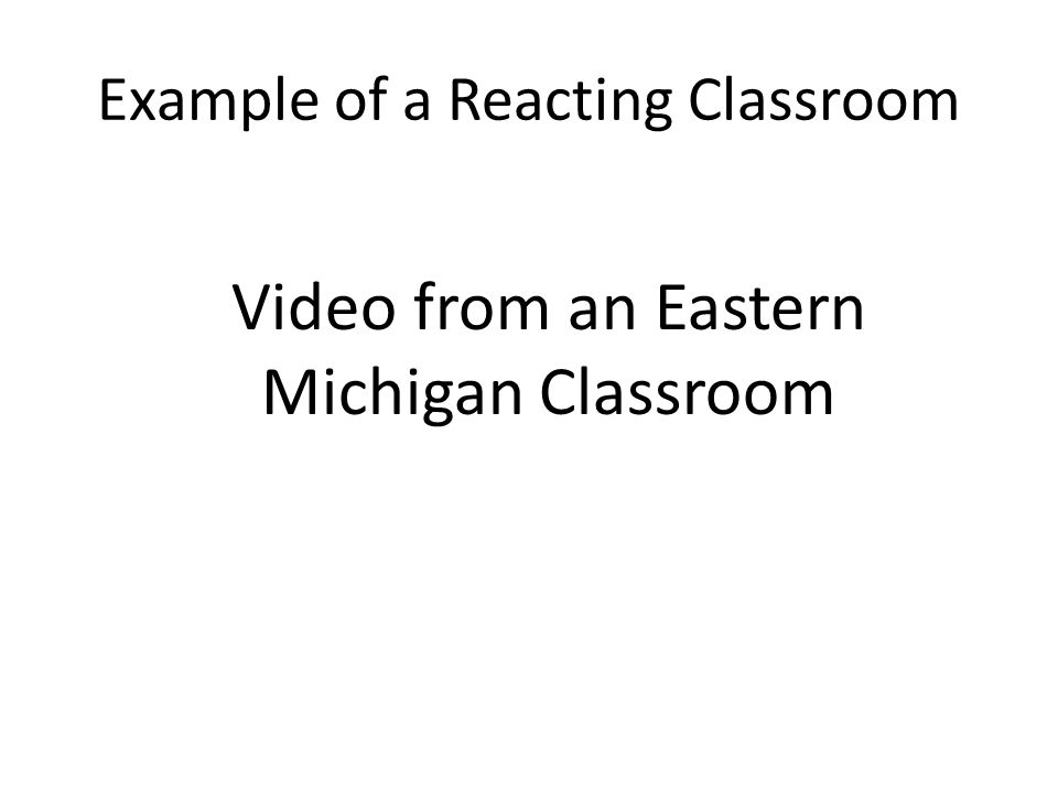 Example of a Reacting Classroom Video from an Eastern Michigan Classroom