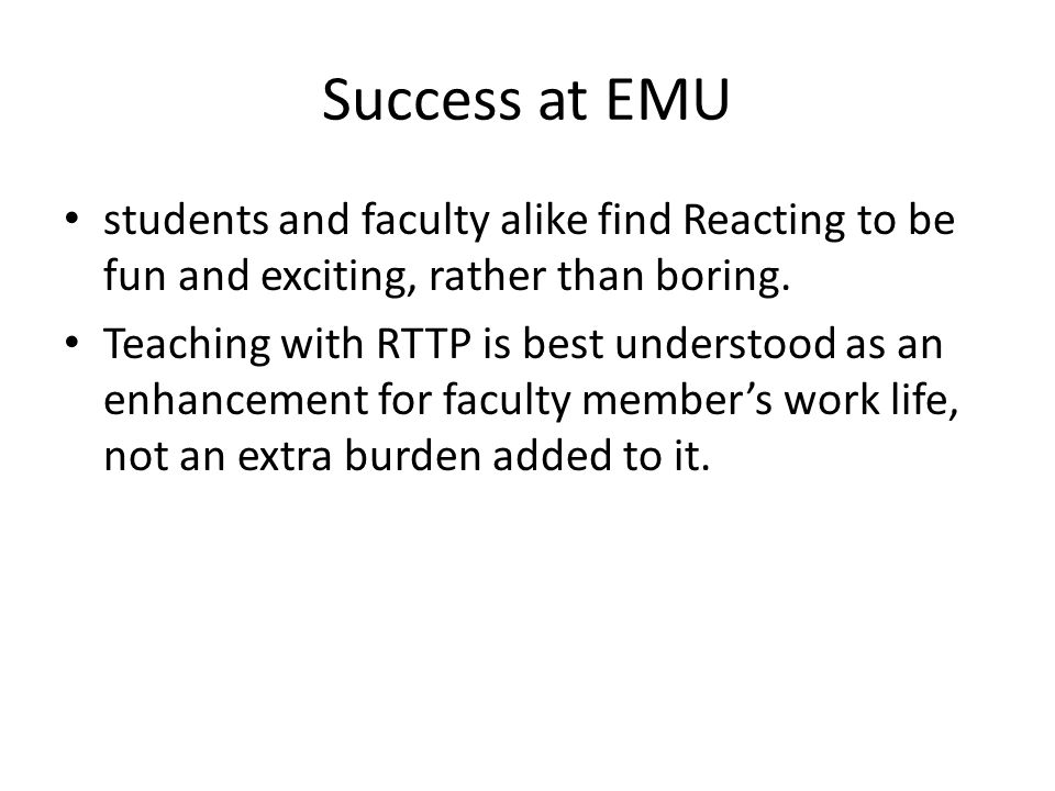 Success at EMU students and faculty alike find Reacting to be fun and exciting, rather than boring.