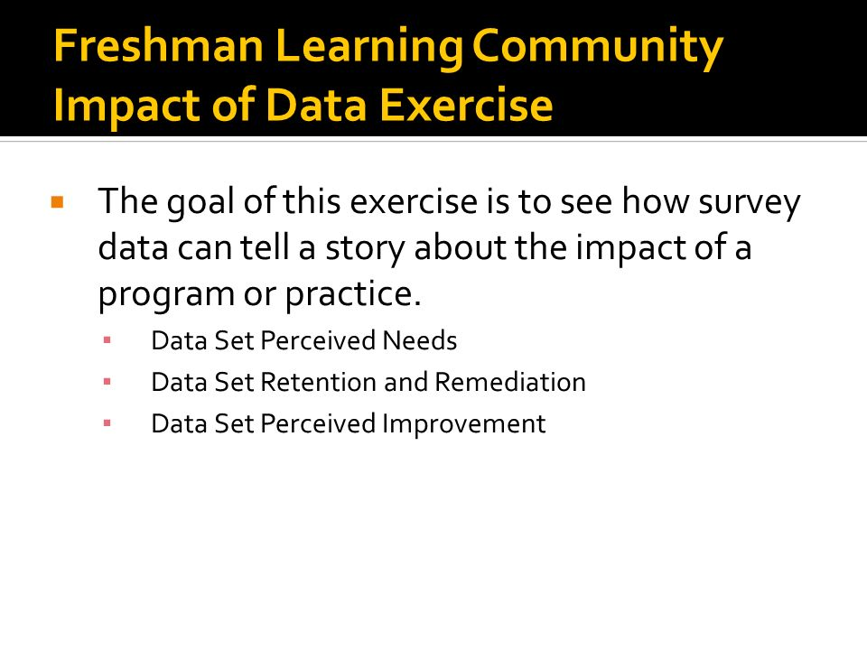 Freshman Learning Community Impact of Data Exercise The goal of this exercise is to see how survey data can tell a story about the impact of a program or practice.