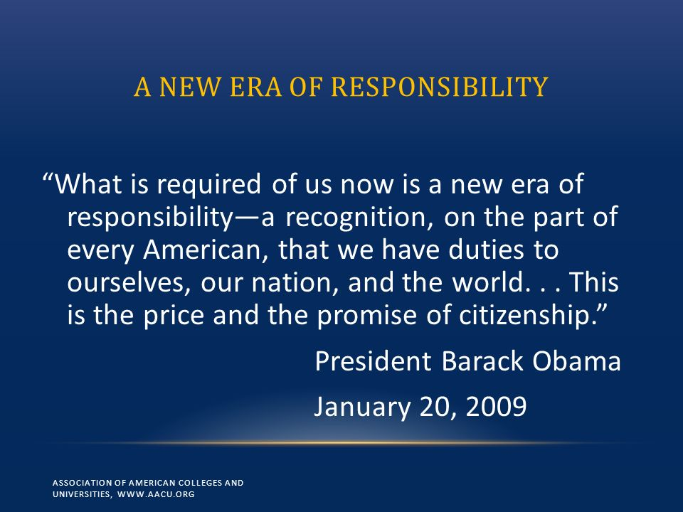 A NEW ERA OF RESPONSIBILITY What is required of us now is a new era of responsibilitya recognition, on the part of every American, that we have duties to ourselves, our nation, and the world...