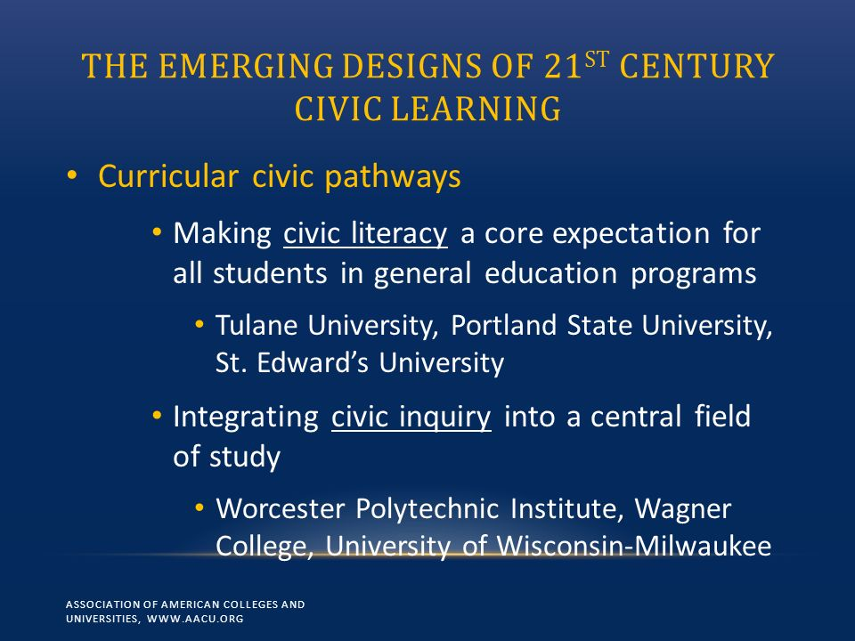 THE EMERGING DESIGNS OF 21 ST CENTURY CIVIC LEARNING Curricular civic pathways Making civic literacy a core expectation for all students in general ed
