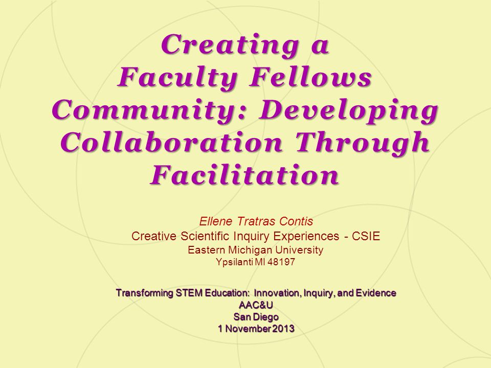 Creating a Faculty Fellows Community: Developing Collaboration Through Facilitation Ellene Tratras Contis Creative Scientific Inquiry Experiences - CS