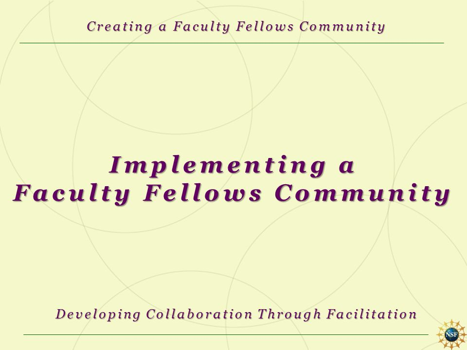Implementing a Faculty Fellows Community Creating a Faculty Fellows Community Developing Collaboration Through Facilitation