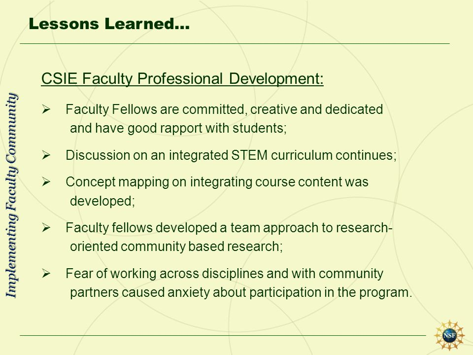 Lessons Learned… CSIE Faculty Professional Development: Faculty Fellows are committed, creative and dedicated and have good rapport with students; Dis
