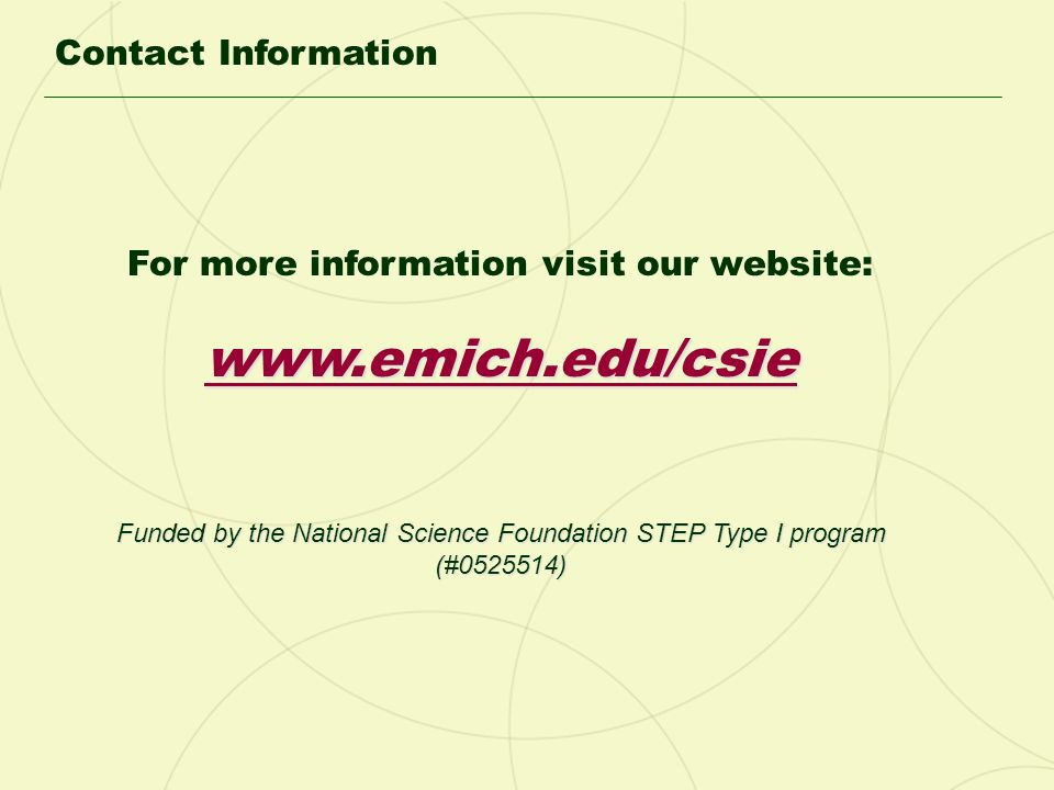 Contact Information For more information visit our website: www.emich.edu/csie Funded by the National Science Foundation STEP Type I program (#0525514