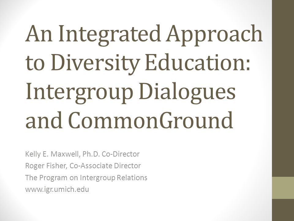 An Integrated Approach to Diversity Education: Intergroup Dialogues and CommonGround Kelly E.