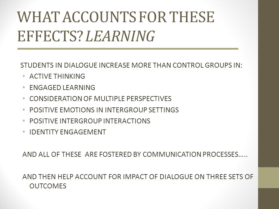 WHAT ACCOUNTS FOR THESE EFFECTS? LEARNING STUDENTS IN DIALOGUE INCREASE MORE THAN CONTROL GROUPS IN: ACTIVE THINKING ENGAGED LEARNING CONSIDERATION OF