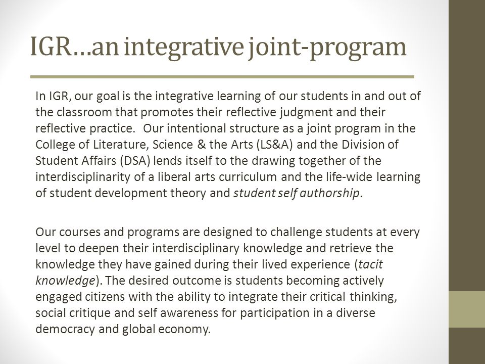 IGR…an integrative joint-program In IGR, our goal is the integrative learning of our students in and out of the classroom that promotes their reflecti