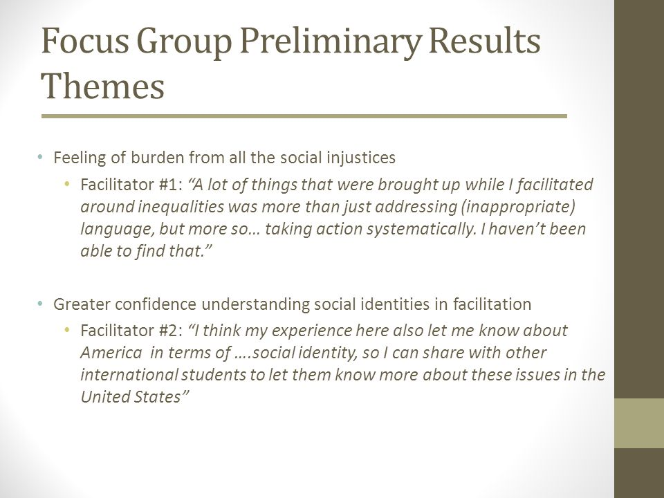 Focus Group Preliminary Results Themes Feeling of burden from all the social injustices Facilitator #1: A lot of things that were brought up while I facilitated around inequalities was more than just addressing (inappropriate) language, but more so… taking action systematically.