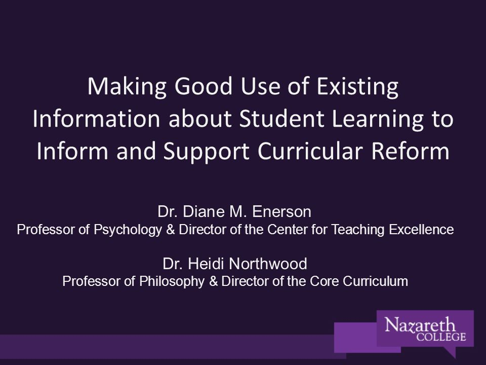 Making Good Use of Existing Information about Student Learning to Inform and Support Curricular Reform Dr.