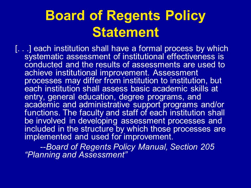 Board of Regents Policy Statement [...] each institution shall have a formal process by which systematic assessment of institutional effectiveness is