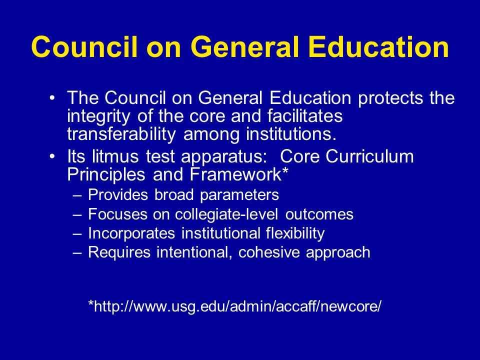The Council on General Education protects the integrity of the core and facilitates transferability among institutions.