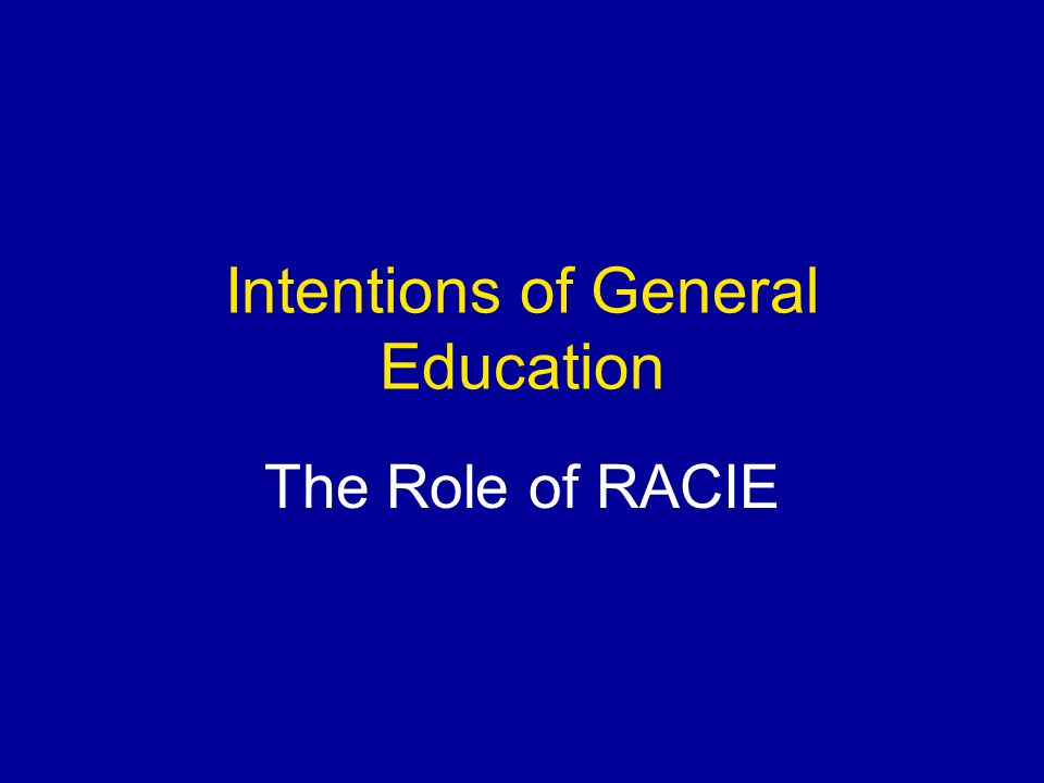 Intentions of General Education The Role of RACIE