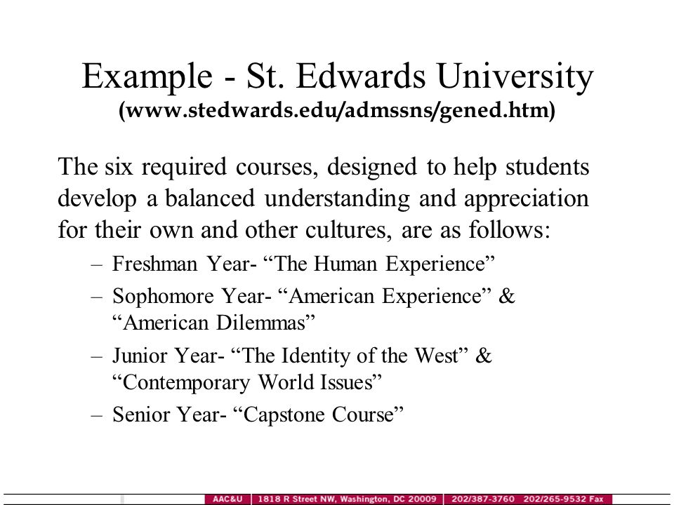 Example - St. Edwards University (www.stedwards.edu/admssns/gened.htm) The six required courses, designed to help students develop a balanced understa