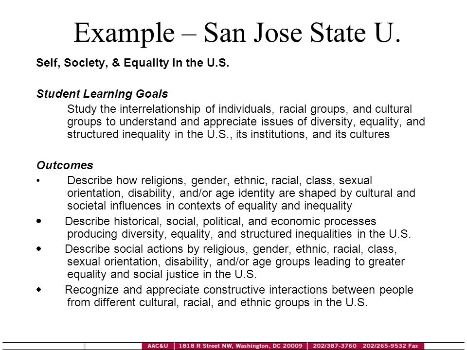 Example – San Jose State U. Self, Society, & Equality in the U.S. Student Learning Goals Study the interrelationship of individuals, racial groups, an