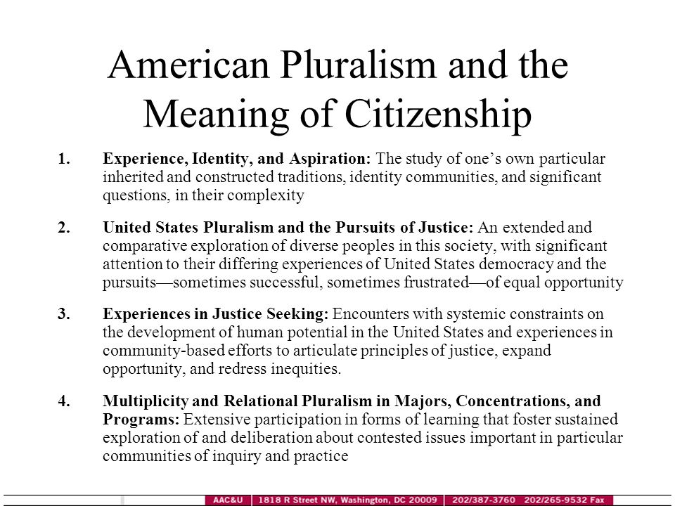 American Pluralism and the Meaning of Citizenship 1.Experience, Identity, and Aspiration: The study of ones own particular inherited and constructed t