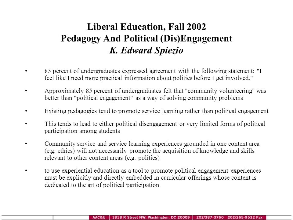 Liberal Education, Fall 2002 Pedagogy And Political (Dis)Engagement K. Edward Spiezio 85 percent of undergraduates expressed agreement with the follow