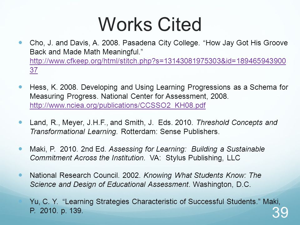 Works Cited Cho, J. and Davis, A. 2008. Pasadena City College. How Jay Got His Groove Back and Made Math Meaningful. http://www.cfkeep.org/html/stitch