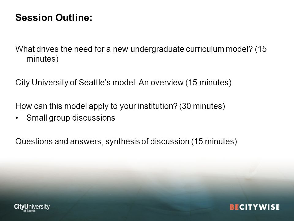 Session Outline: What drives the need for a new undergraduate curriculum model.