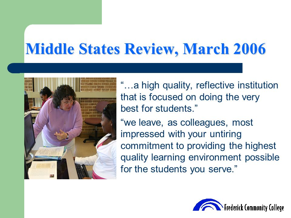 Middle States Review, March 2006 …a high quality, reflective institution that is focused on doing the very best for students. we leave, as colleagues,