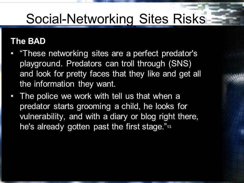 Social-Networking Sites Risks The BAD These networking sites are a perfect predator s playground.