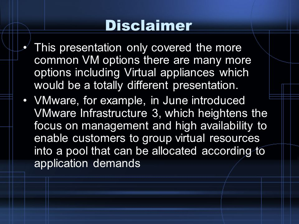 Disclaimer This presentation only covered the more common VM options there are many more options including Virtual appliances which would be a totally different presentation.