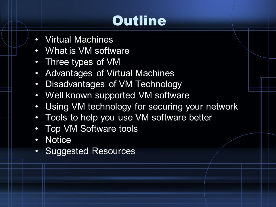 Outline Virtual Machines What is VM software Three types of VM Advantages of Virtual Machines Disadvantages of VM Technology Well known supported VM s