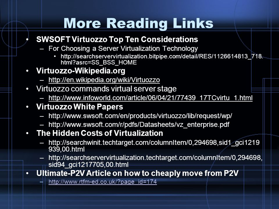 More Reading Links SWSOFT Virtuozzo Top Ten Considerations –For Choosing a Server Virtualization Technology http://searchservervirtualization.bitpipe.com/detail/RES/1126614813_718.