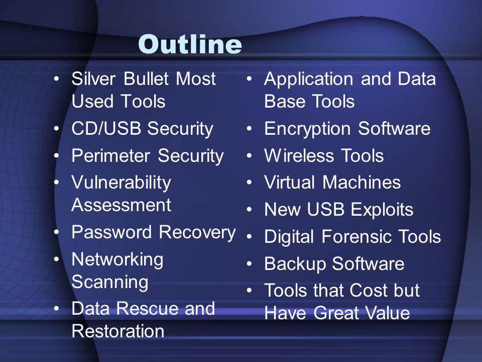 Outline Silver Bullet Most Used Tools CD/USB Security Perimeter Security Vulnerability Assessment Password Recovery Networking Scanning Data Rescue an