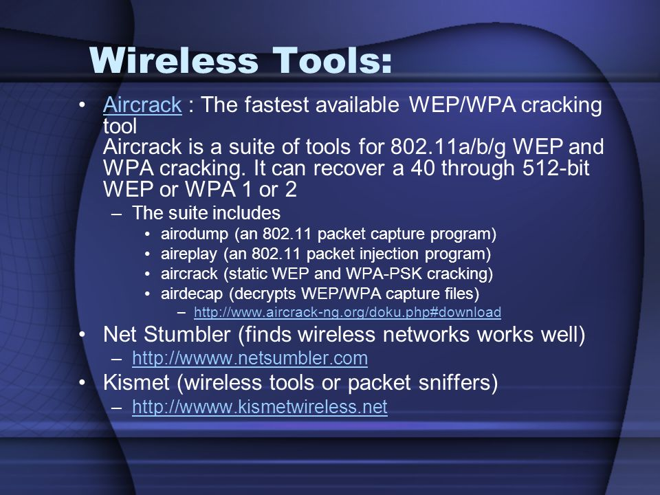 Wireless Tools: Aircrack : The fastest available WEP/WPA cracking tool Aircrack is a suite of tools for 802.11a/b/g WEP and WPA cracking.